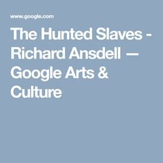 The Hunted Slaves - Richard Ansdell — Google Arts & Culture