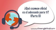 ¿Que examen oficial de inglés es el adecuado para ti? Parte 2