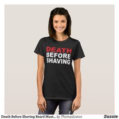 Death Before Shaving Beard Mustache Funny Gift Nov T-Shirt - Fashionable Women's Shirts By Creative Talented Graphic Designers - #shirts #tshirts #fashion #apparel #clothes #clothing #design #designer #fashiondesigner #style #trends #bargain #sale #shopping - Comfy casual and loose fitting long-sleeve heavyweight shirt is stylish and warm addition to anyone's wardrobe - This design is made from 6.0 oz pre-shrunk 100% cotton it wears well on anyone - The garment is double-needle stitched at…