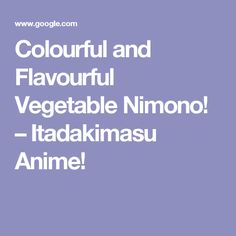 Colourful and Flavourful Vegetable Nimono! – Itadakimasu Anime!