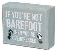 If you're not barefoot, then you're overdressed