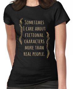 sometimes I care about fictional characters more than real people Women's T-Shirt