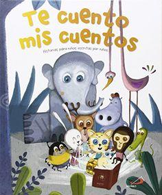 Te cuento mis cuentos : historias para niños escritas por niños / Laura Vila Mayoral... [et al.] ; [ilustrado por Covadonga Riesgo Ballesteros... (et al.)] San Pablo, 2016