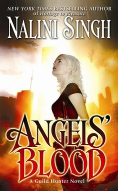 ANGELS' BLOOD (GUILD HUNTER, BOOK #1) BY NALINI SINGH: BOOK REVIEW