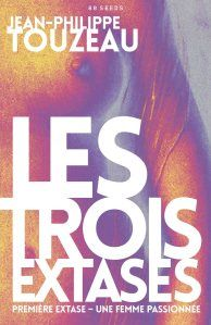 LES TROIS EXTASES (2): PREMIÈRE EXTASE – UNE FEMME PASSIONNÉE  Jean-Philippe Touzeau