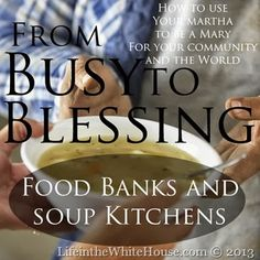 From Busy to Blessing: How to Use Your Martha to Be a Mary For Your Community and The World Food Banks and Soup Kitchens  LifeintheWhiteHouse.com