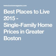 Best Places to Live 2015 - Single-Family Home Prices in Greater Boston
