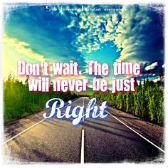 Friday the 13th Inspiration: Don't Wait. The Time Will Never Be Just Right. | Roaming Family Adventures #inspiration #inspirationalquote #quotes