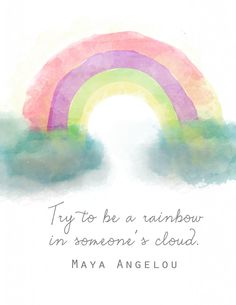 Try to be a rainbow in someones cloud Maya Angelou quote 791x1024 Being a Rainbow   Maya Angelou