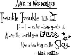 Amazon.com: Alice in Wonderland Twinkle twinkle little bat, How I wonder where you're at. Above the world you fly, Like a tea tray in the sky. Lewis Carroll. cute Wall art Wall sayings quote: Home & Kitchen