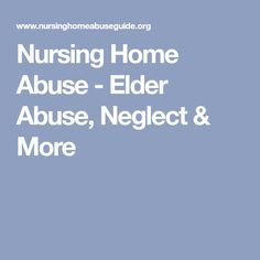 Nursing Home Abuse - Elder Abuse, Neglect & More