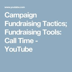Campaign Fundraising Tactics; Fundraising Tools: Call Time - YouTube