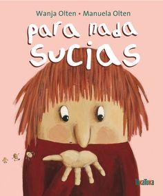 Para nada sucias de Wanja Olten (texto) y Manuela Olten (ilustraciones). Barcelona: Takatuka, 2010. ISBN: 978-84-92696-23-9 Demasiado a menudo tengo que hacer cosas aburridas como ir pronto a la c…