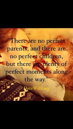 Motherhood. There are no perfect parents, there are no perfect children but there are so many perfect memories along the way