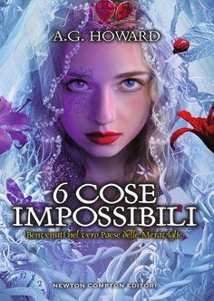 """02/02/2017 • Esce """"6 cose impossibili"""" di A.G. Howard edito da Newton Compton Editori"""