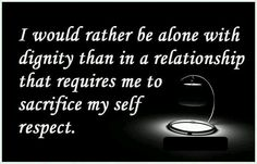 Dignity & self respect.