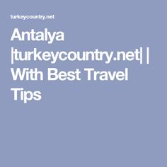 Antalya |turkeycountry.net| | With Best Travel Tips