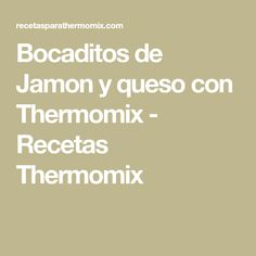 Bocaditos de Jamon y queso con Thermomix - Recetas Thermomix Home, Pret A Manger, Ham And Cheese, Finger Foods, Kitchen