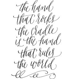 //the hand that rocks the cradle is the hand that rules the world// #mothersday #quotes #tmmdesign