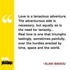 Alain Badiou, 'In Praise of Love' Alain Badiou, Literature Books, Life Philosophy, Real Love, Book Quotes, Wise Words, Lust, Poems, Wisdom