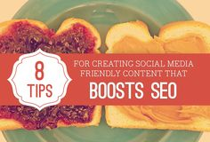 8 tips for creating social media friendly content that boosts SEO, via Socially Stacked