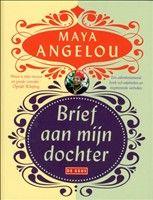 Brief aan mijn dochter  In Een brief aan mijn dochter schrijft Maya Angelou aan de dochter die ze nooit heeft gehad, maar wel overal om zich heen ziet. Zij voelt zich verbonden met vrouwen van over de hele wereld als in een moeder-dochterrelatie.  http://www.bruna.nl/boeken/brief-aan-mijn-dochter-9789044515626