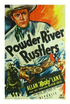 POWDER RIVER RUSTLERS (1949) - Allan 'Rocky' Lane & his stallion 'Black Jack' - Eddy Waller - Gerry Ganzer - Roy Barcroft - Directed by Philip Ford - Republic Pictures - Movie Poster.