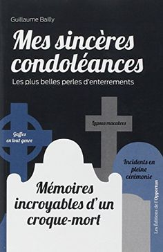 Mes sincères condoléances : Les plus belles perles d'enterrements de Guillaume Bailly http://www.amazon.fr/dp/2360753274/ref=cm_sw_r_pi_dp_V4Kjwb1RM52PE