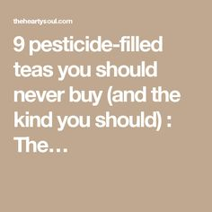 9 pesticide-filled teas you should never buy (and the kind you should) : The… Health Tips, Health And Wellness, Environmental Health, Teas, Get Healthy, Tea Time, Diet Recipes, Drugs, Herbalism