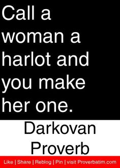 Call a woman a harlot and you make her one. - Darkovan Proverb #proverbs #quotes