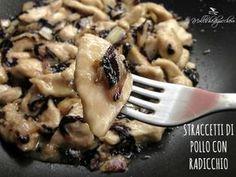 straccetti di pollo con radicchio Light Recipes, Clean Recipes, Wine Recipes, Healthy Recipes, Love Eat, I Love Food, Pollo Light, Ricotta, Slow Food