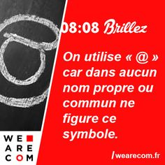 Savoir inutile en communication On utilise «@» car dans aucun nom propre ou commun ne figure ce symbole.