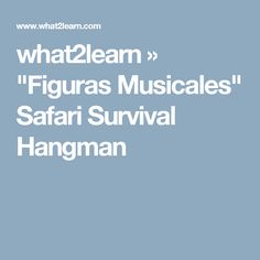 "what2learn » ""Figuras Musicales"" Safari Survival Hangman"
