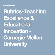 Rubrics-Teaching Excellence & Educational Innovation - Carnegie Mellon University