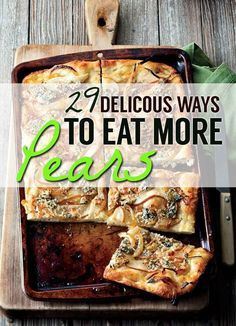 Some of these look really good! 29 Delicious Ways To Eat More Pears