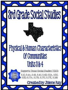 This product covers third grade TEKS-based social studies units 3 and 4: Physical & Human Characteristics of Communities, and supports the following TEKS:  3.1C, 3.4A, 3.4B, 3.4C, 3.4D, 3.5A, 3.5C, 3.5D, 3.17A, 3.17B, 3.17C, 3.17E, 3.18B