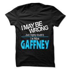 I May Be Wrong But I Highly Doubt It I am From... Gaffney - 99 Cool City Shirt !