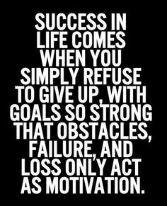 Success in life comes when you simply refuse to give up with goals so strong that obstacles and failure and loss only act as motivation, motivational quotes, motivational image quotes, motivational picture quote, motivational image, motivation picture quote, motivation image, inspirational images,
