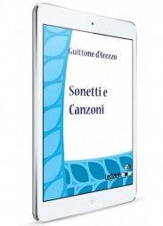Guittone d'Arezzo, Sonetti e Canzoni - Collana Digital Classics - http://www.ledizioni.it/categoria-prodotto/scienze-umane-2/digital-classics/