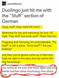 "That's the reason why I love German. It's absolutely senseless but cool. Did you know that in German the opposite of ""umfahren"" (driving somebody/something over) is ""umfahren"" (driving around somebody/something)? The only difference is the emphasis. The first one is ""UMfahren"" and the second ""umFAhren""."