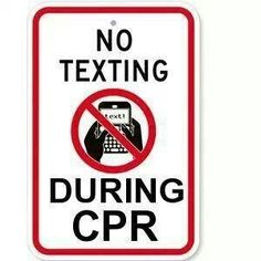 No texting during CPR... cuz you know some idiot was caught doing this