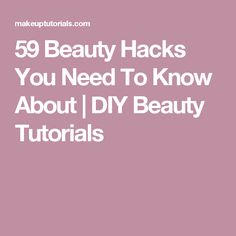 59 Beauty Hacks You Need To Know About | DIY Beauty Tutorials