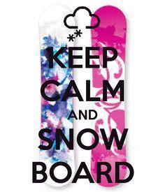 KEEP CALM AND SNOW BOARD