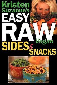 Kristen Suzannes Easy Raw Vegan Sides & Snacks