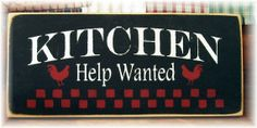 Kitchen Help Wanted primitive wood sign by pattisprimitives, $10.00  6x12.
