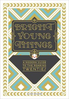 Bright Young Things: A Modern Guide to the Roaring Twenties by Alison Maloney