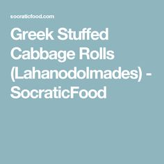 Greek Stuffed Cabbage Rolls (Lahanodolmades) - SocraticFood