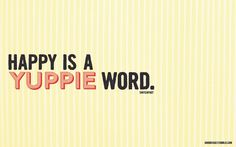 Happy Is A Yuppie Word - one of my top favorite songs!