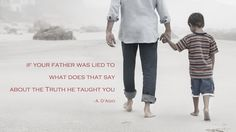 If your #father was lied to, what does that say about the #Truth he taught you?  - A. D'Agio #doubt #family #knowledge #quote