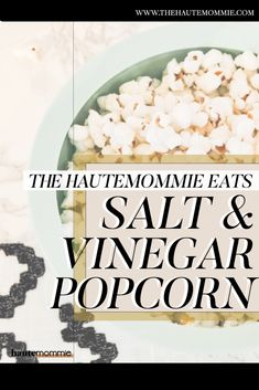 The Hautemommie EATS: Salt & Vinegar Popcorn